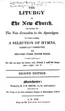 The Liturgy of the New Church  Signified by the New Jerusalem in the Apocalypse  To which is Added  a Selection of Hymns     Second Edition   Compiled by Robert Hindmarsh