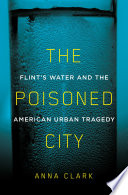 link to The poisoned city : Flint's water and the American urban tragedy in the TCC library catalog