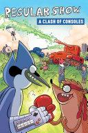 Regular Show Original Graphic Novel Vol  3  A Clash of Consoles