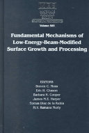 Fundamental Mechanisms of Low energy beam modified Surface Growth and Processing