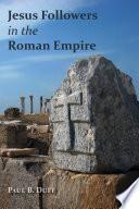 Jesus Followers in the Roman Empire Book PDF