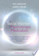The Social Worker And Psychotropic Medication Toward Effective Collaboration With Clients Families And Providers
