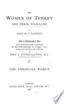 The Women of Turkey and Their Folk lore  The Christian women  Introductory chapters on The ethnography of Turkey  and Folk conceptions of nature  by J  S  Stuart Glennie