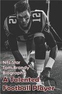 NFL Star Tom Brandy Biography