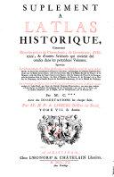 Suplément a l'Atlas Historique, Contenant Diverses piéces de Chronologie, de Genealogie, d'Histoire, & d'autres Sciences qui avoient été omises dans les précédens Volumes
