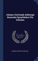 Johann Christoph Adelungs Deutsche Sprachlehre Für Schulen