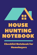 House Hunting Notebook  Home Buying Checklist Journal to Help Homebuyers Compare Houses and Make the Best Decisions When Purchasing a New Home