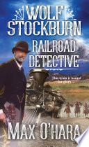 Wolf Stockburn  Railroad Detective