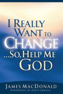 I Really Want to Change   So  Help Me God