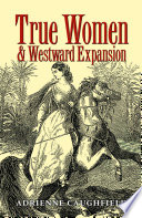 True Women and Westward Expansion Book