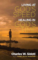 Living at God s Speed  Healing in God s Time