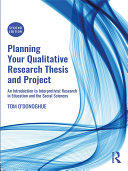 Planning Your Qualitative Research Thesis and Project