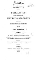 Narrative of the demolition of the Monastery of Port Royal des Champs; including biographical memoirs of its latter inhabitants. (Account of a visit to the ruins of Port Royal des Champs ... with notes describing its original state, etc.).