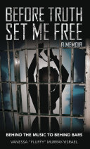 Before Truth Set Me Free Behind The Music To Behind Bars A Memoir