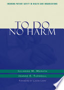 To Do No Harm  : Ensuring Patient Safety in Health Care Organizations