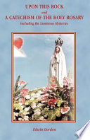Upon This Rock and a Catechism of the Holy Rosary