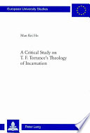 A Critical Study On T F Torrance S Theology Of Incarnation