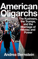 Pdf American Oligarchs: The Kushners, the Trumps, and the Marriage of Money and Power