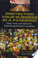 """Protecting Your Business in a Pandemic: Plans, Tools, and Advice for Maintaining Business Continuity"" by Geary W. Sikich"