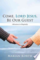 Come  Lord Jesus  Be Our Guest