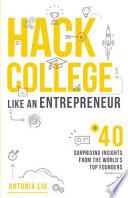 Hack College Like an Entrepreneur