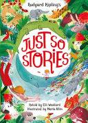 Rudyard Kipling's Just So Stories, Retold by Elli Woollard, Illustrated by Marta Altes
