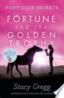 Fortune and the Golden Trophy  Pony Club Secrets  Book 7