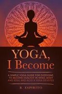 Yoga I Become A Simple Guide To Yoga For Everyone To Become Healthy In Mind Body And Soul And Also A Yoga Devotee