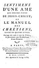 Sentiments d'une âme qui désire vivre de Jésus-Christ ou le Manuel des chrétiens divisé en quatre livres