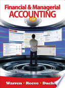 """""""Financial & Managerial Accounting"""" by Carl S. Warren, James M. Reeve, Jonathan Duchac"""