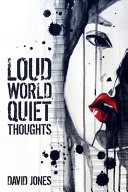 Loud World  Quiet Thoughts