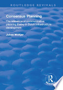 Consensus Planning  The Relevance of Communicative Planning Theory in Duth Infrastructure Development