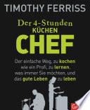 Der 4-Stunden-(Küchen-)Chef  : Der einfache Weg, zu kochen wie ein Profi, zu lernen, was immer Sie möchten, und das gute Leben zu leben