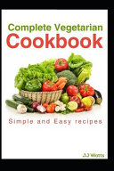 Complete Vegetarian Cookbook  Vegetarian Recipes for Complete Family Quick and Easy