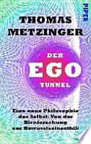 Der Ego-Tunnel  : Eine neue Philosophie des Selbst: Von der Hirnforschung zur Bewusstseinsethik