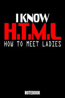 I Know H  T  M  L  How to Meet Ladies Notebook