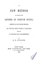 A New Method of Learning the Gender of French Nouns  Presenting All the Governing Principles  in Four Rhythmic Fables
