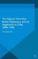 British Diplomacy and US Hegemony in Cuba, 1898-1964 Pdf/ePub eBook