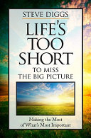 Life s Too Short to Miss the Big Picture