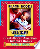 Black Books Galore  Guide to Great African American Children s Books about Boys Book PDF