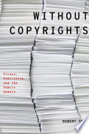 Without Copyrights  : Piracy, Publishing, and the Public Domain