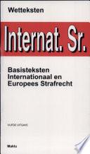 Basisteksten internationaal en Europees Strafrecht   vijfde uitgave  Bijgewerkt tot 1 januari 2007   Reeks Wetteksten  Book PDF