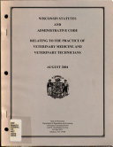 Wisconsin Statutes and Administrative Code Relating to the Practice of Veterinary Medicine and Veterinary Technicians
