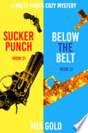 A Holly Hands Cozy Mystery Bundle  Sucker Punch  Book 2  and Below the Belt  Book 3