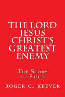 The Lord Jesus Christ s Greatest Enemy