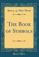 The Book of Symbols  Classic Reprint  Book PDF