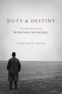 Duty and Destiny: The Life and Faith of Winston Churchill