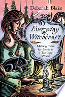 """Everyday Witchcraft: Making Time for Spirit in a Too-Busy World"" by Deborah Blake"