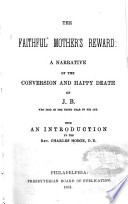 The Faithful Mother S Reward A Narrative Of The Conversion And Happy Death Of J B Etc Book PDF