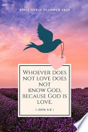 Whoever Does Not Love Does Not Know God, Because God Is Love. - 2020 Weekly Christian Planner